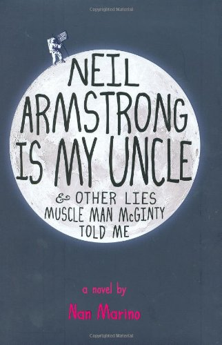 Neil Armstrong Is My Uncle and Other Lies Muscle Man McGinty Told Me - Nan Marino