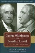 George Washington and Benedict Arnold: A Tale of Two Patriots