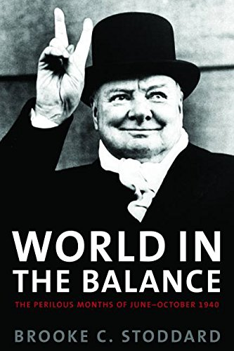 World in the Balance: The Perilous Months of June-October 1940 - Brooke Stoddard