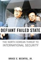 Defiant Failed State: The North Korean Threat to International Security - Bechtol, Bruce E. , JR.