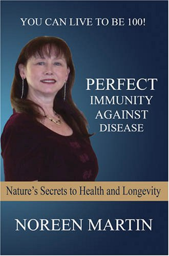 Perfect Immunity Against Disease - Nature's Secrets to Health and Longevity - Noreen Martin