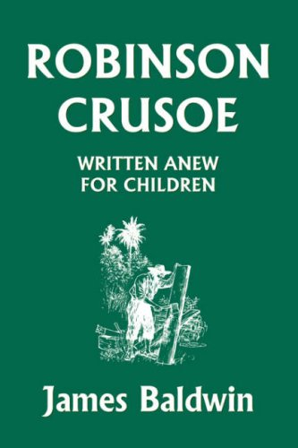 Robinson Crusoe Written Anew for Children (Yesterday's Classics) - James Baldwin