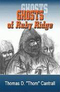 Ghosts of Ruby Ridge - Cantrall, Thomas D.