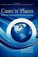 Cases'n'Places: Global Cases in Educational and Performance Technology (HC) (Educational Design and Technology in the Knowledge Society)
