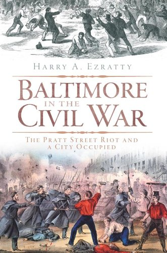 Baltimore in the Civil War:: The Pratt Street Riot and a City Occupied (Civil War Series) - Harry A. Ezratty