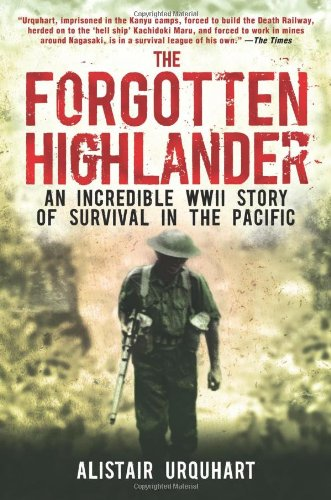 The Forgotten Highlander: An Incredible WWII Story of Survival in the Pacific - Alistair Urquhart