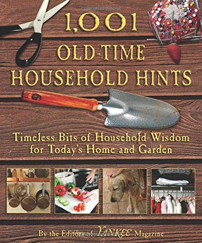1,001 Old-Time Household Hints: Timeless Bits of Household Wisdom for Today's Home and Garden - Editors of YANKEE MAGAZINE