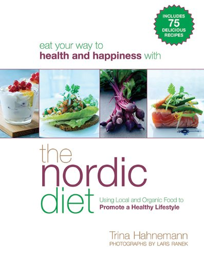 The Nordic Diet: Using Local and Organic Food to Promote a Healthy Lifestyle - Trina Hahnemann