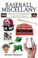 Baseball Miscellany: Everything You Always Wanted to Know about Baseball