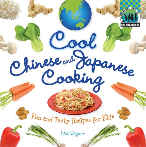 Cool Chinese  &  Japanese Cooking: Fun and Tasty Recipes for Kids / (Cool World Cooking) - Lisa Wagner