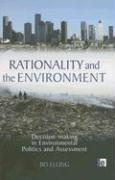 Rationality and the Environment: Decision-Making in Environmental Politics and Assessment - Elling, Bo
