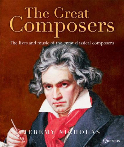 The Great Composers: The Lives and Music of the Great Classical Composers - Jeremy Nicholas