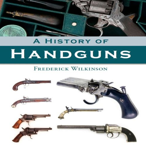 A History of Handguns - Frederick Wilkinson