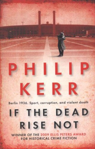 If the Dead Rise Not: A Bernie Gunther Mystery - Philip Kerr