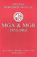 MGA & MGB Owners Workshop Manual: Covering Models MGA 1955-1959, MGA 1600cc 1959-1962, MGA Twin Cam 1958, MGB 1962-1968, MGB GT 1965-1968