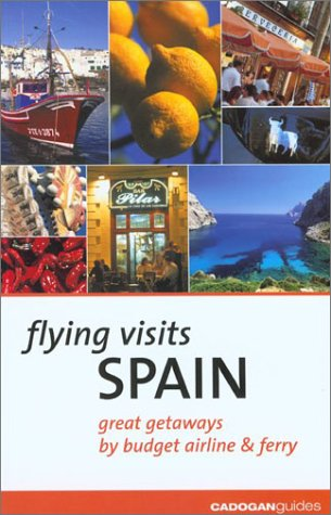 Flying Visits: Spain: Great Getaways by Budget Airline  &  Ferry - Dana Facaros; Michael Pauls
