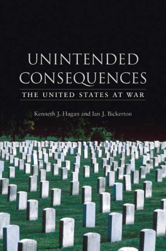 Unintended Consequences: The United States at War - Kenneth J. Hagan; Ian J. Bickerton