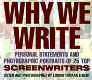 Why We Write: Personal Statements and Photographic Portraits of 25 Top Screenwriters