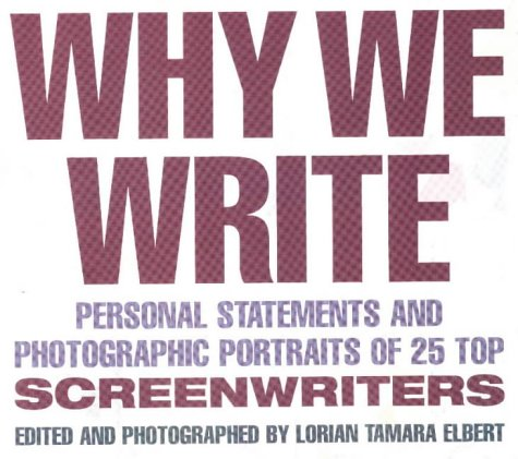 Why We Write: Personal Statements and Photographic Portraits of 25 Top Screenwriters - Lorian Tamara Elbert