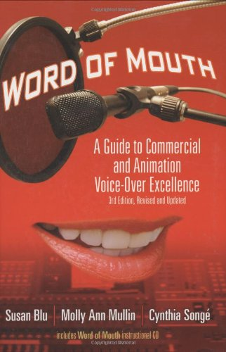 Word of Mouth: A Guide to Commercial Voice-Over Excellence, 3rd Revised and Updated Edition - Susan Blu; Molly Ann Mullin; Cynthia Songe