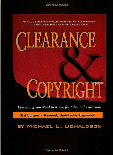 Clearance  &  Copyright: Everything You Need to Know for Film and Television - Michael C. Donaldson