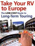 Take Your RV to Europe: The Low-Cost Route to Long-Term Touring - Milavsky, Adelle; Milavsky, Ron