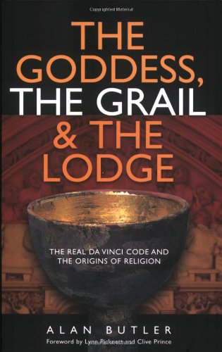 The Goddess, the Grail and the Lodge - Alan Butler