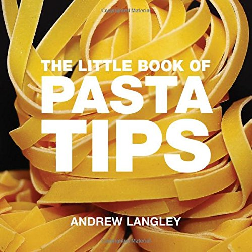The Little Book of Pasta Tips (Little Books of Tips) - Andrew Langley