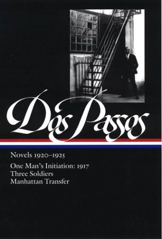 Dos Passos: Novels 1920-1925: One Man's Initiation: 1917, Three Soldiers, Manhattan Transfer (The Library of America) - John Dos Passos