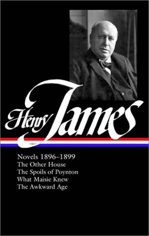 Henry James: Novels 1896-1899: The Other House / The Spoils of Poynton / What Maisie Knew / The Awkward Age (Library of America) - Henry James