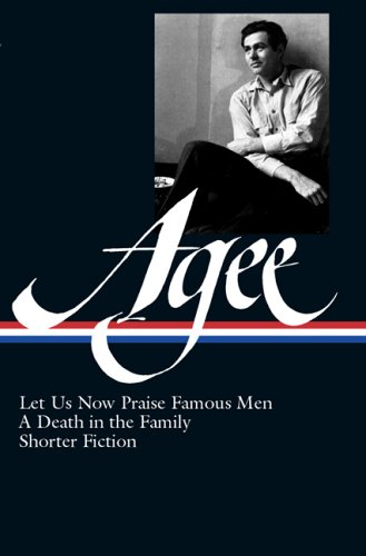 James Agee: Let Us Now Praise Famous Men, a Death in the Family, Shorter Fiction - James Agee
