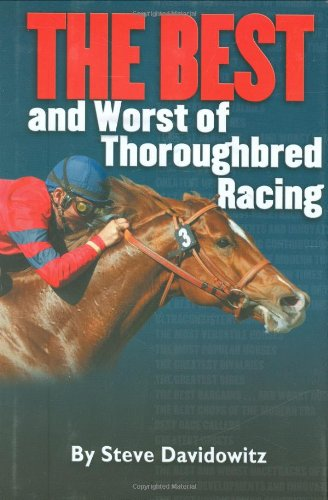 THE BEST and Worst of Thoroughbred Racing - Steve Davidowitz