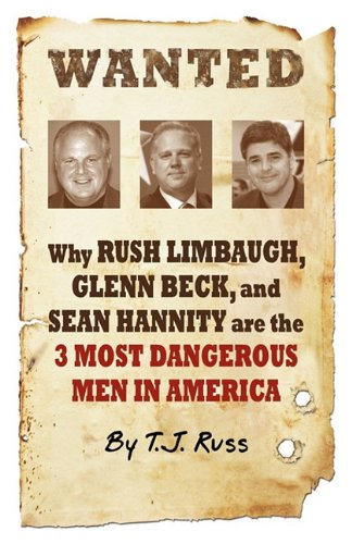 Wanted: Why Rush Limbaugh, Glenn Beck, and Sean Hannity Are the Most Dangerous Men in America - Russ, T. J.