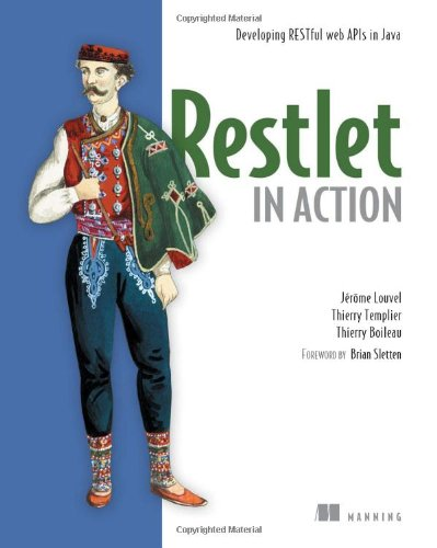 Restlet in Action: Developing RESTful web APIs in Java - Jerome Louvel; Thierry Templier; Thierry Boileau