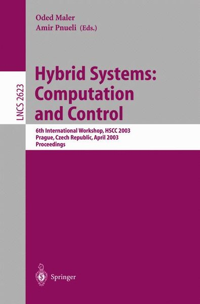 Hybrid Systems : Computation and Control: 6th International Workshop, HSCC 2003, Prague, Czech Republic, April 3-5, 2003: Proceedings (Lecture Notes in Computer Science, Vol. 2623). - Maler, O and A Pnueli