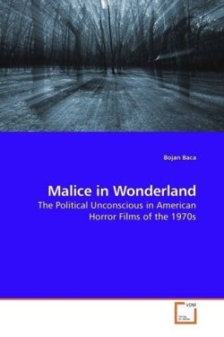 Malice in Wonderland: The Political Unconscious in American Horror Films of the 1970s