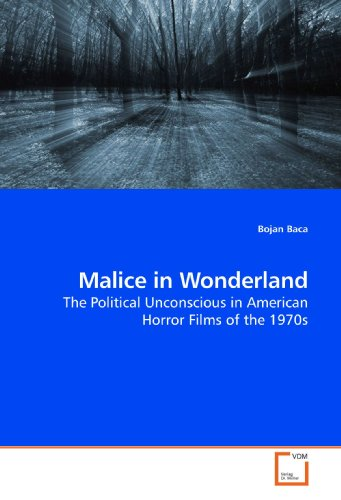 Malice in Wonderland: The Political Unconscious in American Horror Films of the 1970s - Baca, Bojan