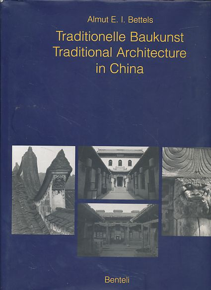 Traditionelle Baukunst in China = Traditional architecture in China. Mit Fotogr. von Li Yuxiang. - Bettels, Almut E. I