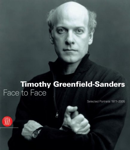 Timothy Greenfield-Sanders: Face to Face: Selected Portraits 1977-2005 - Demetrio Paparoni