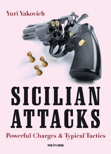 Sicilian Attacks: Powerful Charges  &  Typical Tactics - Yuri Yakovich