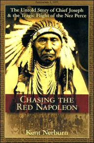 Chief Joseph & the Flight of the Nez Perce: The Untold Story of an American Tragedy - Kent Nerburn