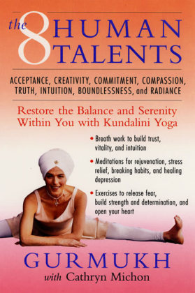 The Eight Human Talents - Restore the Balance and Serenity within You with Kundalini Yoga - Gurmukh / Michon, Cathryn