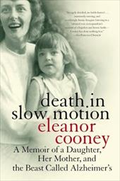 Death in Slow Motion: A Memoir of a Daughter, Her Mother, and the Beast Called Alzheimer's - Cooney, Eleanor