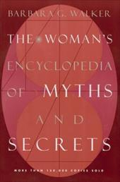 The Woman's Encyclopedia of Myths and Secrets - Walker, Barbara G.