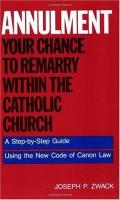Annulment--Your Chance to Remarry Within the Catholic Church: A Step-By-Step Guide Using the New Code of Canon Law