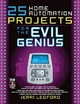 25 Home Automation Projects for the Evil Genius - Jerri L. Ledford