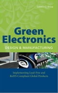 Green Electronics Design and Manufacturing: Implementing Lead-Free and RoHS Compliant Global Products - Shina, Sammy