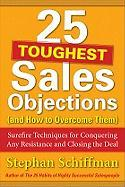 25 Toughest Sales Objections (and How to Overcome Them): Surefire Techniques for Conquering Any Resistance and Closing the Deal