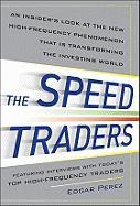 The Speed Traders: An Insider's Look at New High-Frequency Phenomenon That Is Transforming the Investing World
