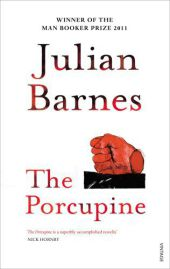 The Porcupine - Julian Barnes